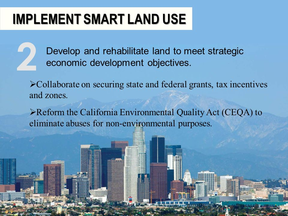 IMPLEMENT SMART LAND USE IMPLEMENT SMART LAND USE Develop and rehabilitate land to meet strategic economic development objectives. 2 Collaborate on se
