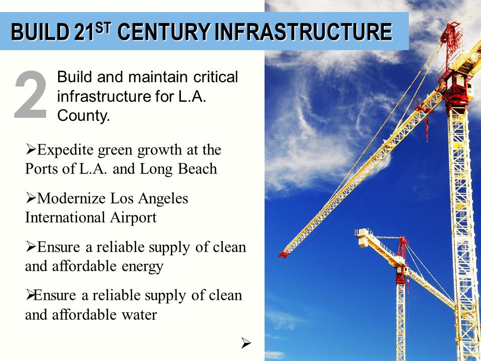 BUILD 21 ST CENTURY INFRASTRUCTURE BUILD 21 ST CENTURY INFRASTRUCTURE Build and maintain critical infrastructure for L.A. County. 2 Expedite green gro
