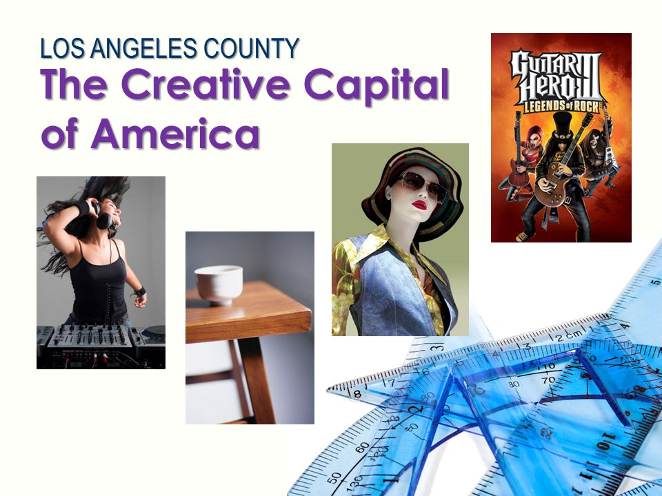 #1 in Creative Establishments with 26,720 #1 in Creative Employment with 342,300 jobs The Creative Capital of America LOS ANGELES COUNTY