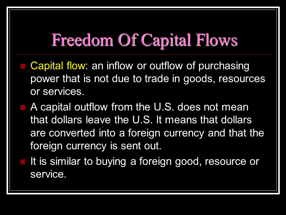 Freedom Of Capital Flows Capital flow: an inflow or outflow of purchasing power that is not due to trade in goods, resources or services. A capital ou