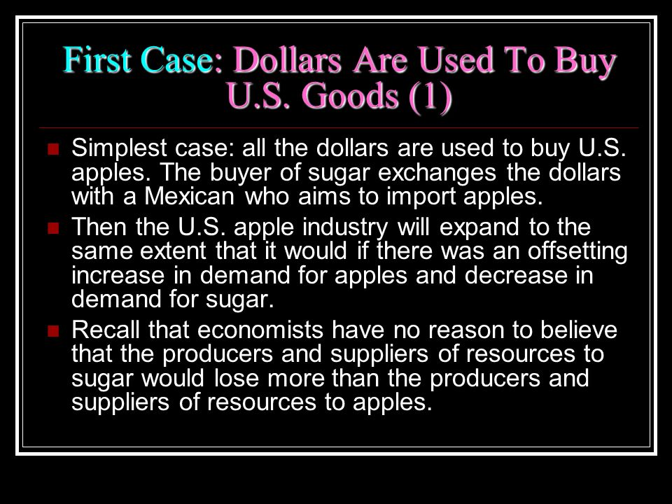 First Case: Dollars Are Used To Buy U.S. Goods (1) Simplest case: all the dollars are used to buy U.S. apples. The buyer of sugar exchanges the dollar