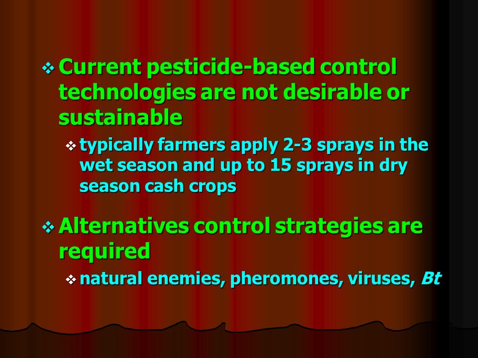 Current pesticide-based control technologies are not desirable or sustainable Current pesticide-based control technologies are not desirable or sustai