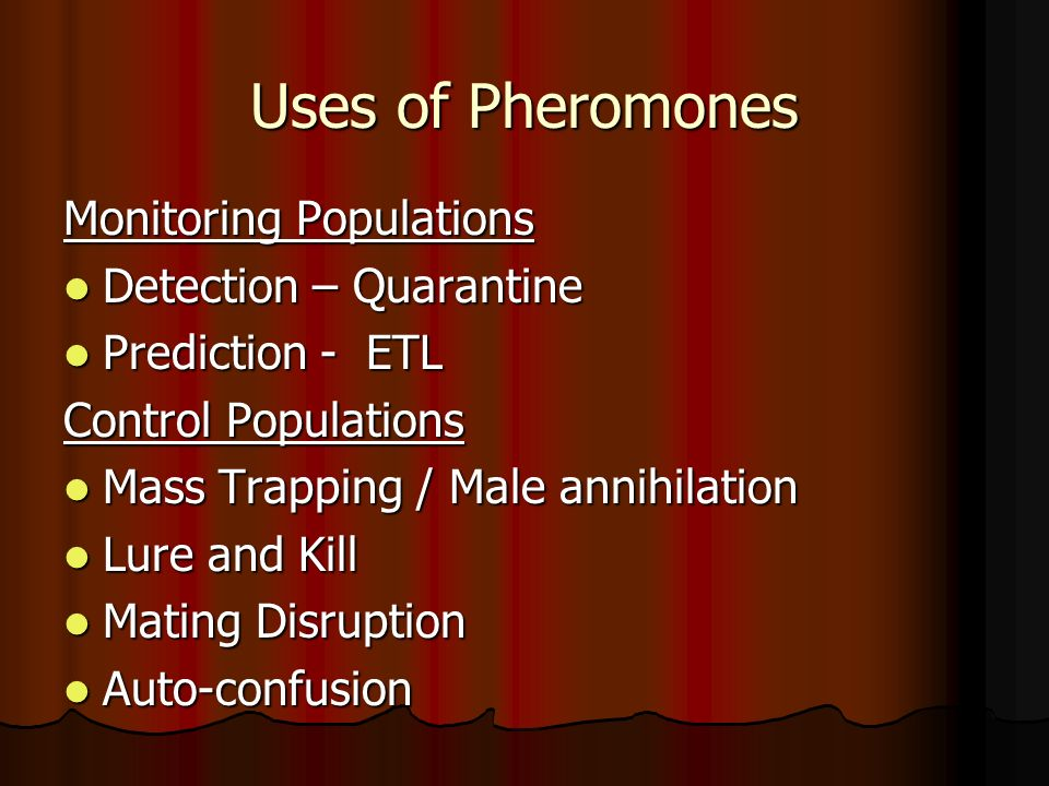 Uses of Pheromones Monitoring Populations Detection – Quarantine Detection – Quarantine Prediction - ETL Prediction - ETL Control Populations Mass Tra