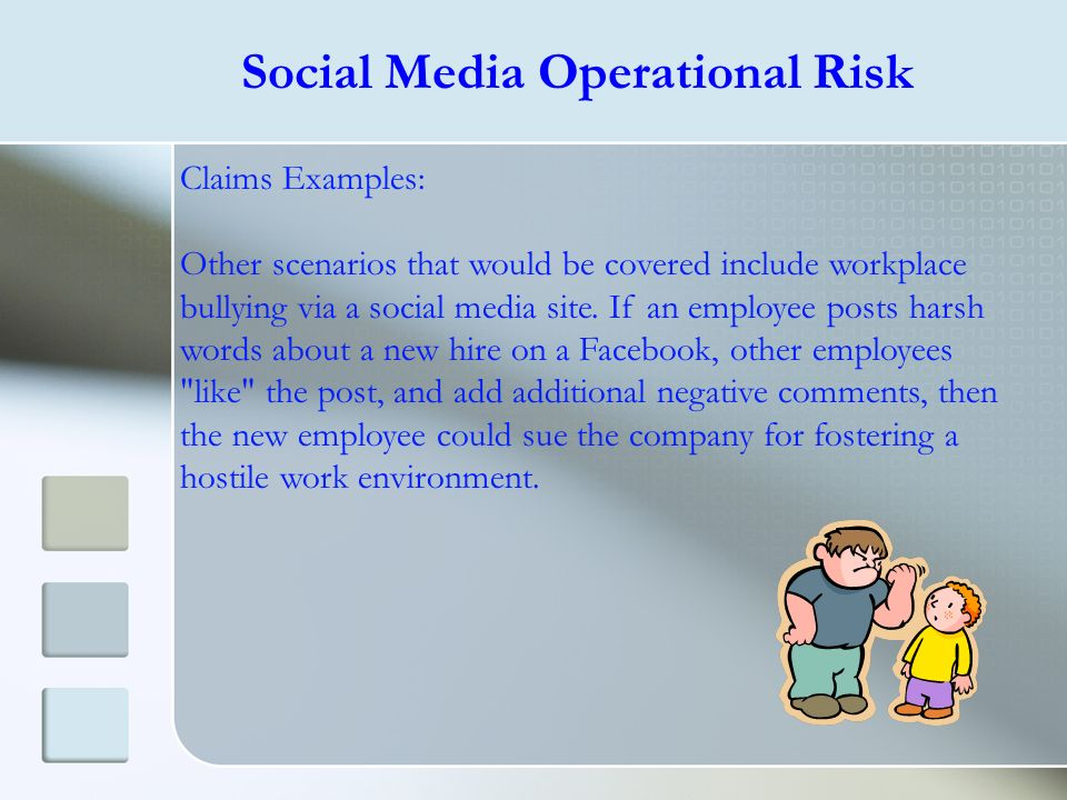 Claims Examples: Other scenarios that would be covered include workplace bullying via a social media site. If an employee posts harsh words about a ne