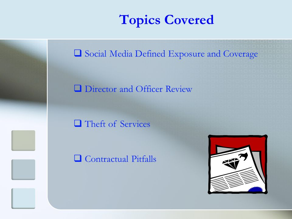Topics Covered Social Media Defined Exposure and Coverage Director and Officer Review Theft of Services Contractual Pitfalls