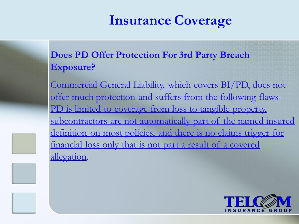 Insurance Coverage Does PD Offer Protection For 3rd Party Breach Exposure? Commercial General Liability, which covers BI/PD, does not offer much prote