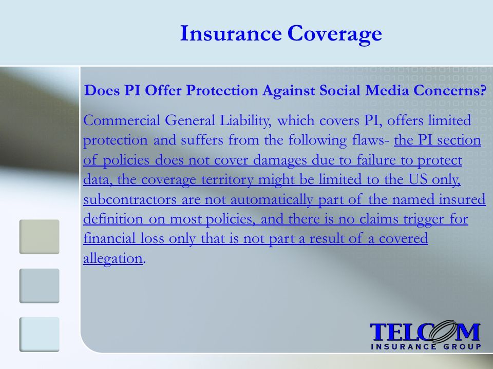 Insurance Coverage Does PI Offer Protection Against Social Media Concerns? Commercial General Liability, which covers PI, offers limited protection an