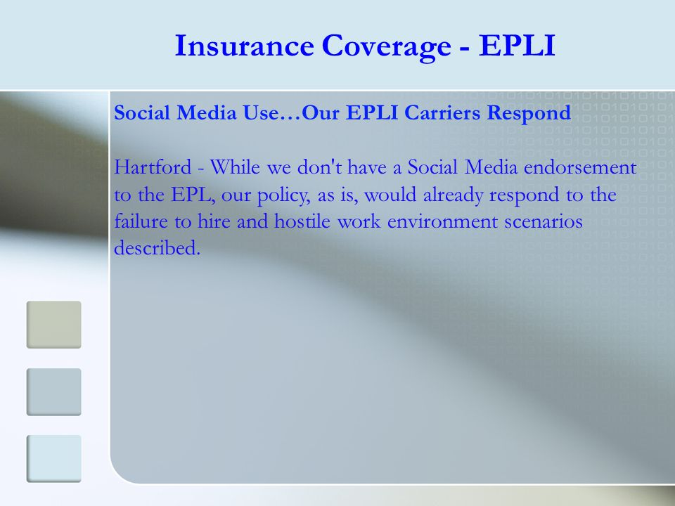 Social Media Use…Our EPLI Carriers Respond Hartford - While we don't have a Social Media endorsement to the EPL, our policy, as is, would already resp