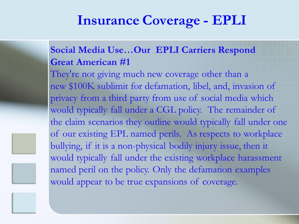 Social Media Use…Our EPLI Carriers Respond Great American #1 They're not giving much new coverage other than a new $100K sublimit for defamation, libe
