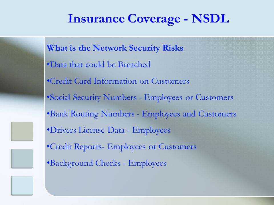 Insurance Coverage - NSDL What is the Network Security Risks Data that could be Breached Credit Card Information on Customers Social Security Numbers