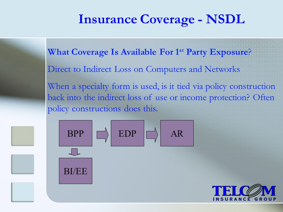 Insurance Coverage - NSDL What Coverage Is Available For 1 st Party Exposure? Direct to Indirect Loss on Computers and Networks When a specialty form