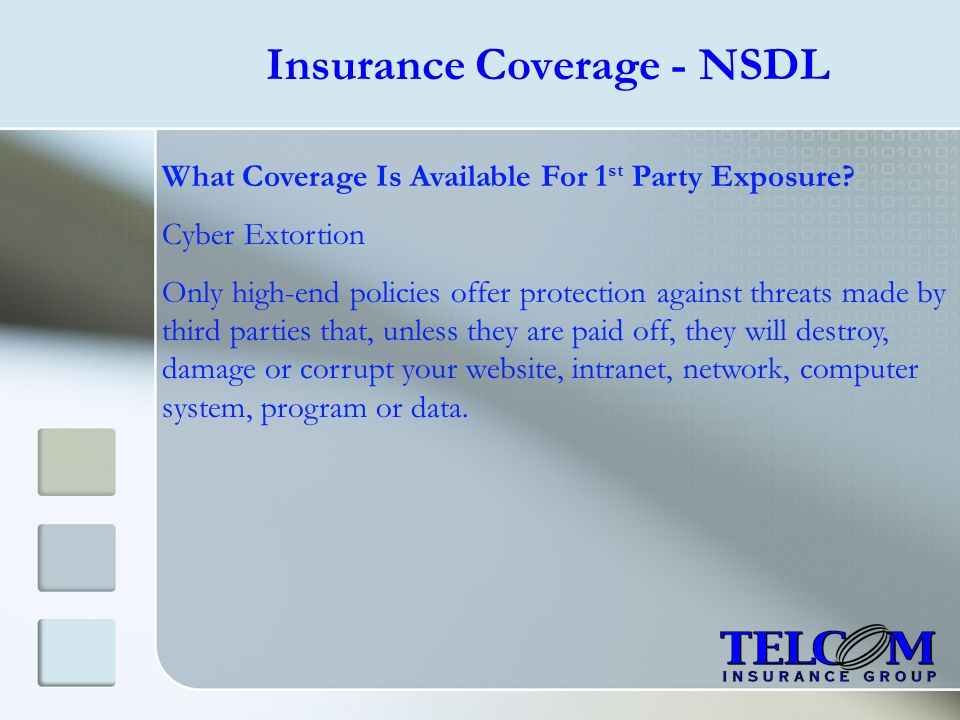 Insurance Coverage - NSDL What Coverage Is Available For 1 st Party Exposure? Cyber Extortion Only high-end policies offer protection against threats