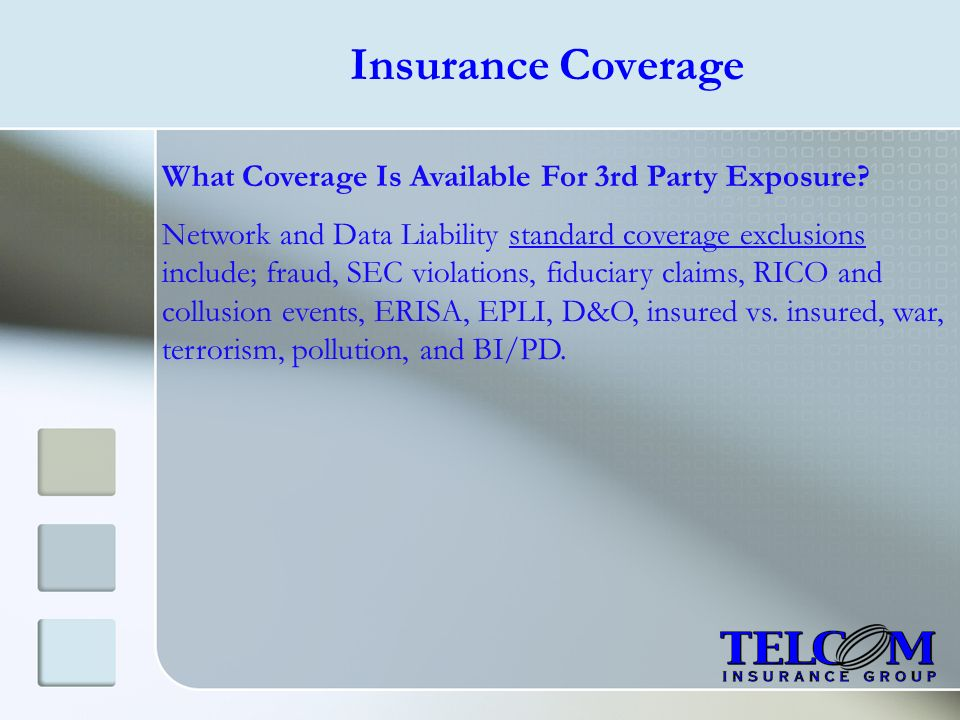 Insurance Coverage What Coverage Is Available For 3rd Party Exposure? Network and Data Liability standard coverage exclusions include; fraud, SEC viol