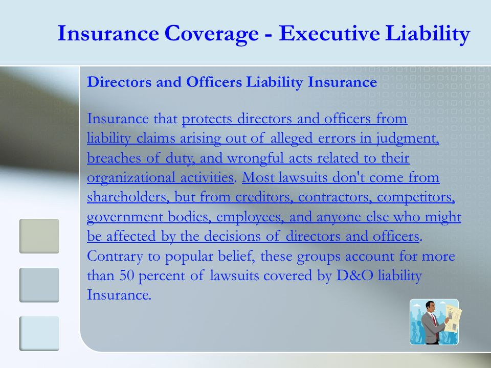 Insurance Coverage - Executive Liability Directors and Officers Liability Insurance Insurance that protects directors and officers from liability clai