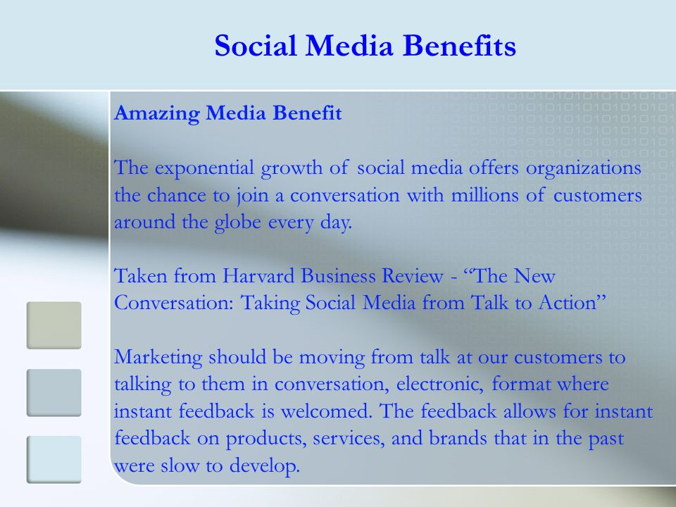 Amazing Media Benefit The exponential growth of social media offers organizations the chance to join a conversation with millions of customers around
