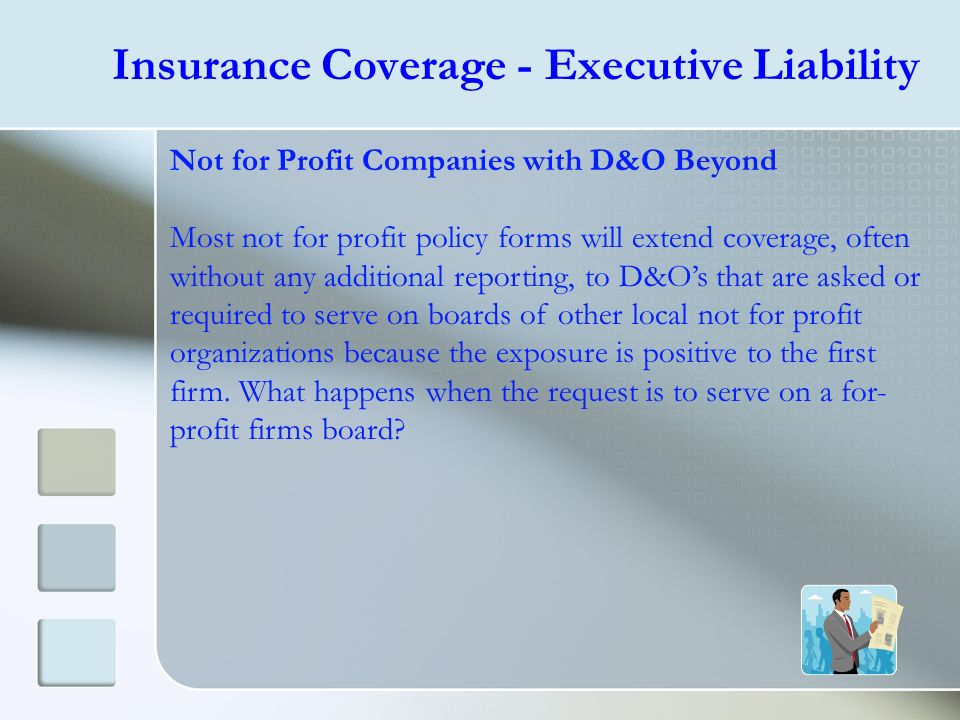 Insurance Coverage - Executive Liability Not for Profit Companies with D&O Beyond Most not for profit policy forms will extend coverage, often without