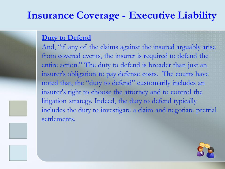 Duty to Defend And, if any of the claims against the insured arguably arise from covered events, the insurer is required to defend the entire action.