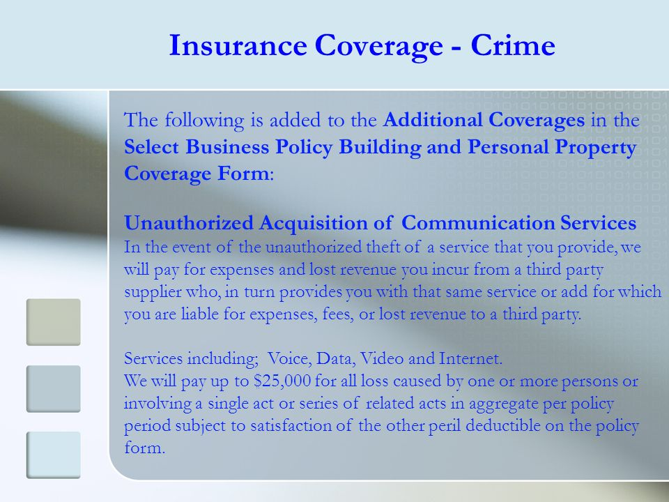 Insurance Coverage - Crime The following is added to the Additional Coverages in the Select Business Policy Building and Personal Property Coverage Fo