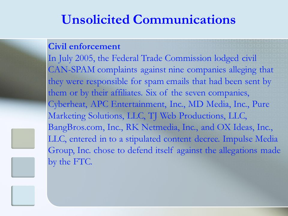 Unsolicited Communications Civil enforcement In July 2005, the Federal Trade Commission lodged civil CAN-SPAM complaints against nine companies allegi