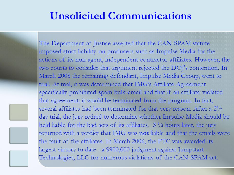 Unsolicited Communications The Department of Justice asserted that the CAN-SPAM statute imposed strict liability on producers such as Impulse Media fo