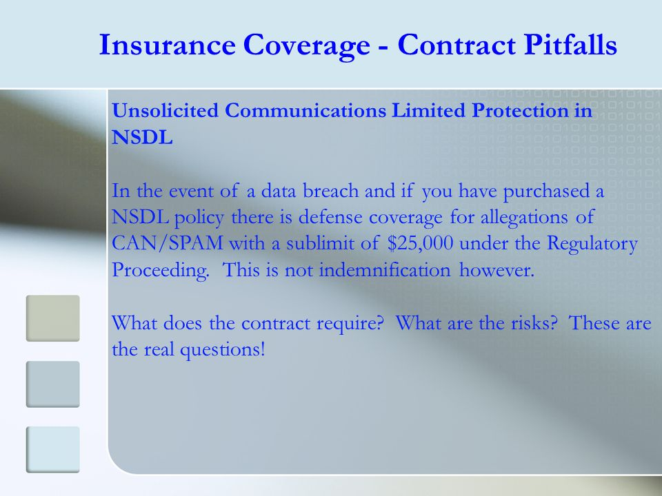 Insurance Coverage - Contract Pitfalls Unsolicited Communications Limited Protection in NSDL In the event of a data breach and if you have purchased a