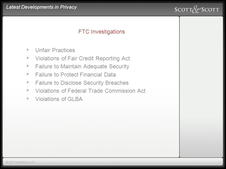 Latest Developments in Privacy © 2007 Scott&Scott, LLP Network Security and Privacy Injury Claims º FTC Investigations º State Investigations º Private Causes of Action º Mitigation Strategies