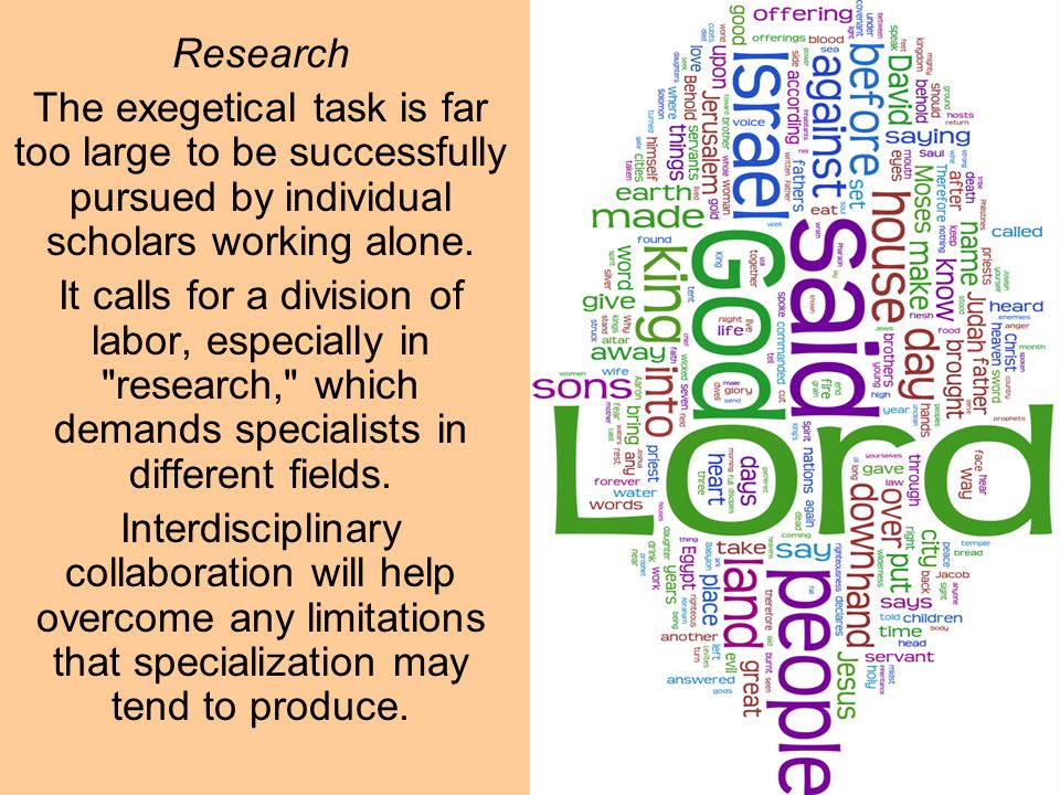 Research The exegetical task is far too large to be successfully pursued by individual scholars working alone.