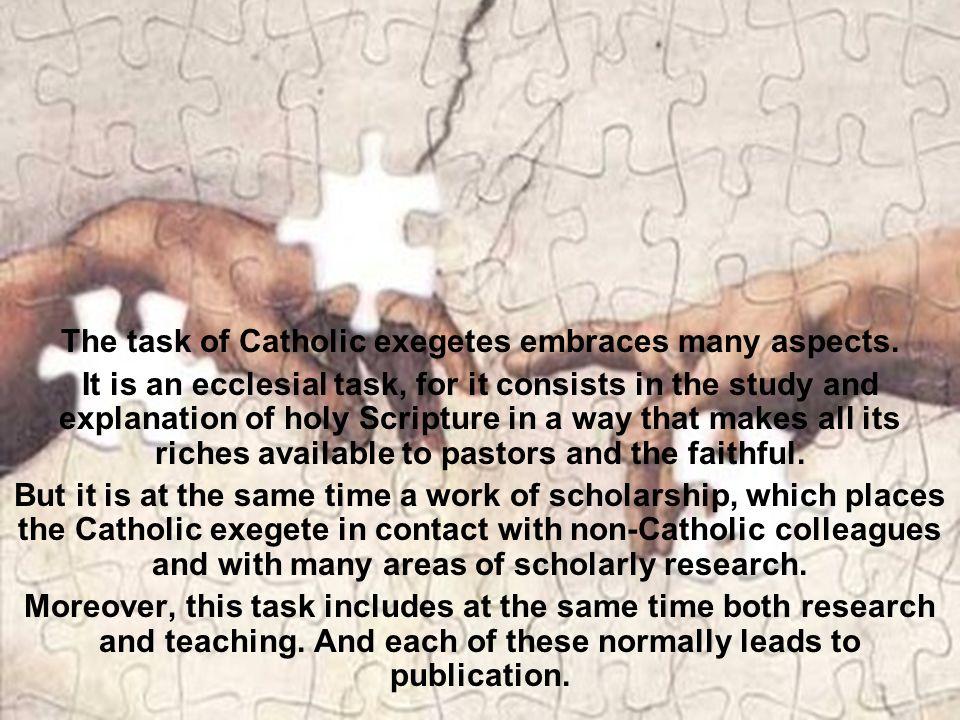The task of Catholic exegetes embraces many aspects.