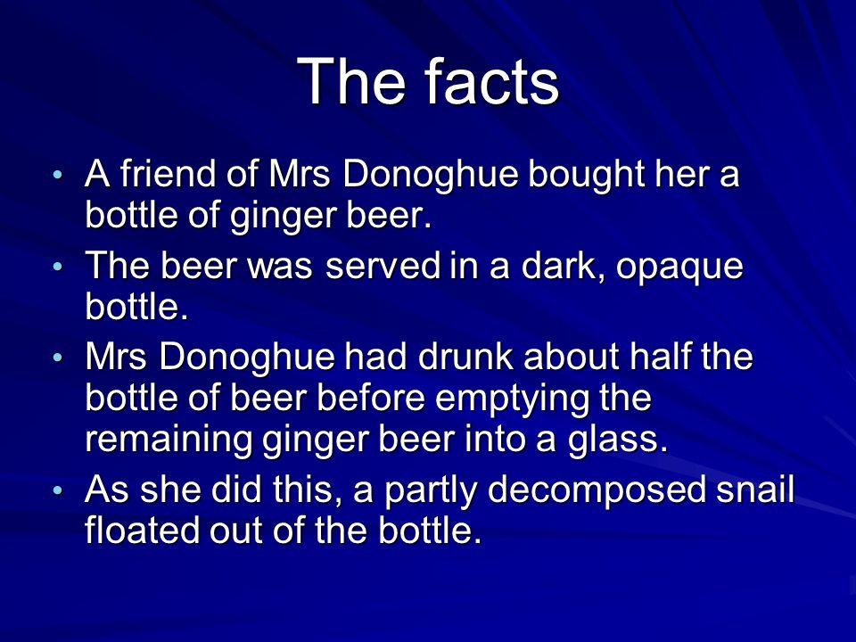 Mrs Donoghue became ill.Mrs Donoghue became ill. She suffered gastroenteritis and shock.