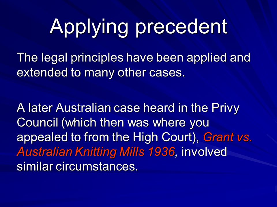 Applying precedent The legal principles have been applied and extended to many other cases. A later Australian case heard in the Privy Council (which