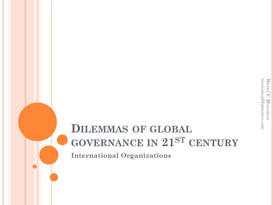 D ILEMMAS OF GLOBAL GOVERNANCE IN 21 ST CENTURY International Organizations Nvard V.