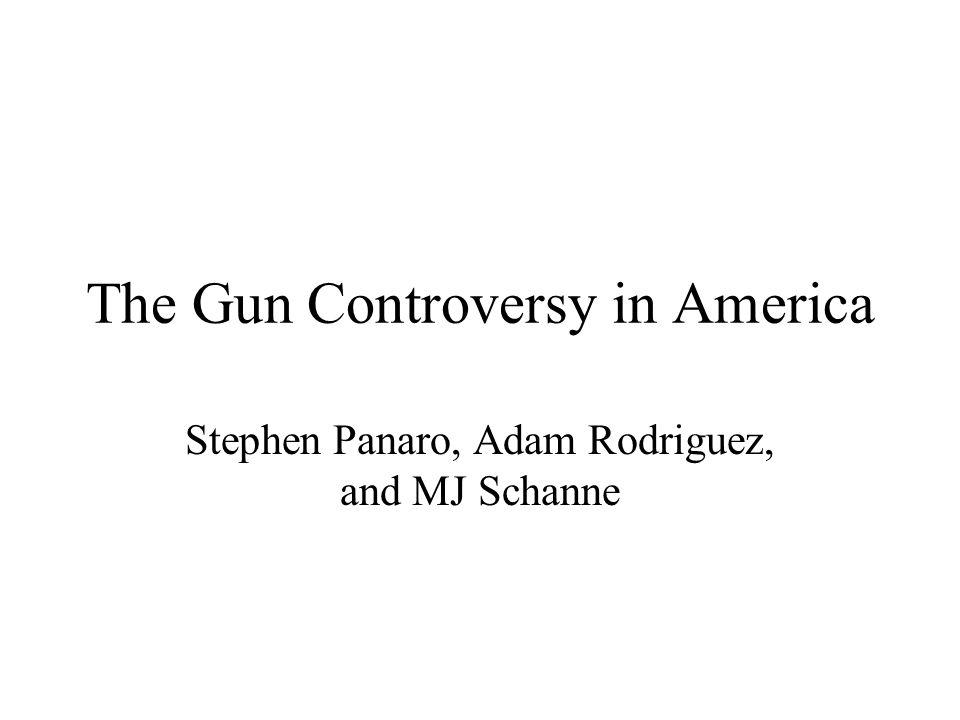 The Gun Controversy in America Stephen Panaro, Adam Rodriguez, and MJ Schanne