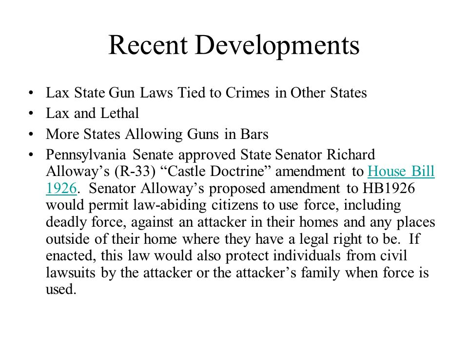 Recent Developments Lax State Gun Laws Tied to Crimes in Other States Lax and Lethal More States Allowing Guns in Bars Pennsylvania Senate approved St