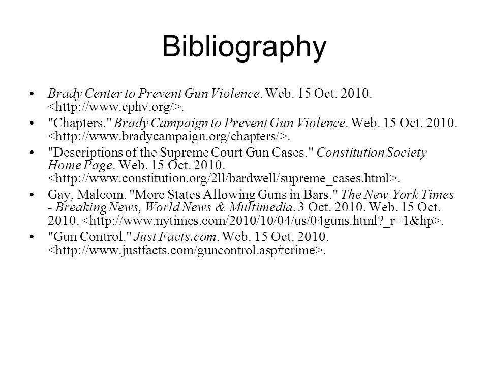 Bibliography Brady Center to Prevent Gun Violence. Web. 15 Oct. 2010..