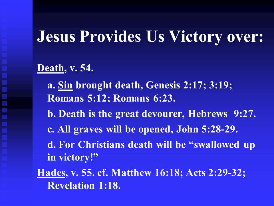 Jesus Provides Us Victory over: Death, v. 54. a.