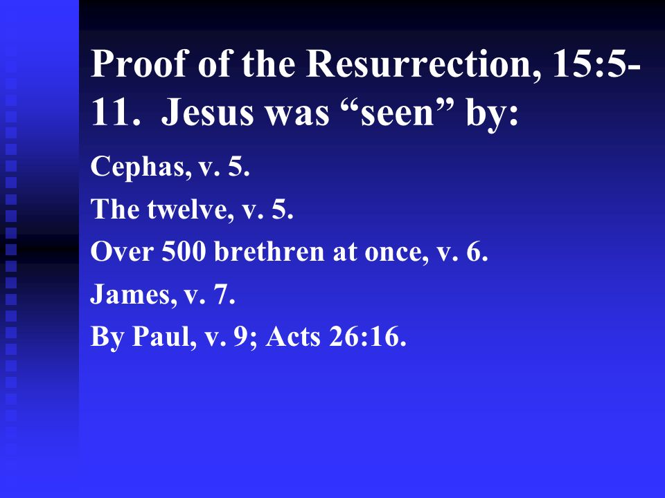 Proof of the Resurrection, 15:5- 11.Jesus was seen by: Cephas, v.