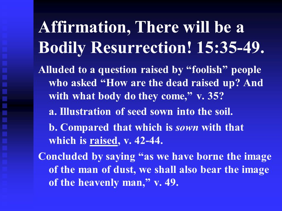 Affirmation, There will be a Bodily Resurrection.15:35-49.