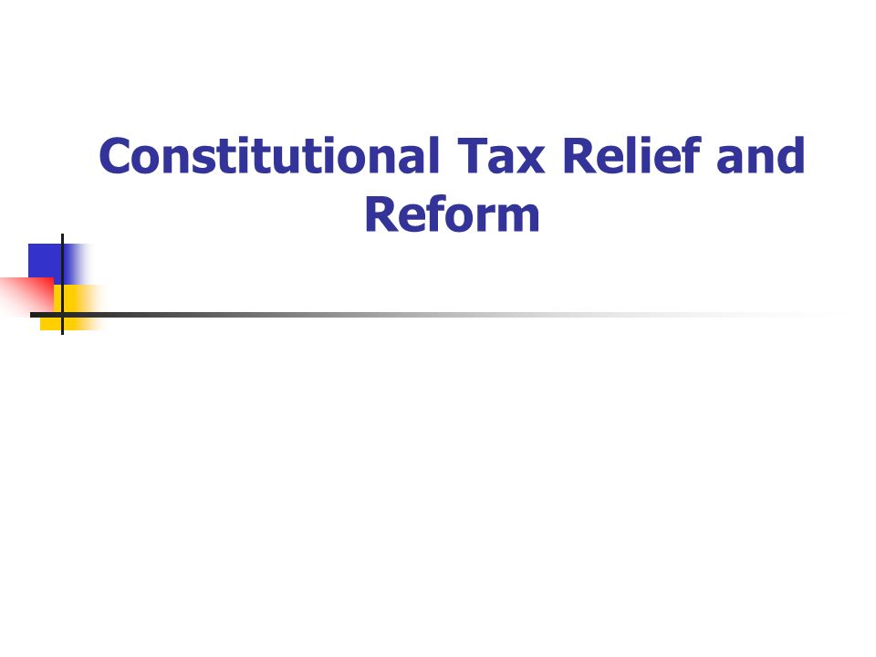 Constitutional Tax Relief and Reform