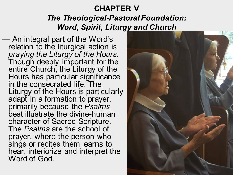 CHAPTER V The Theological-Pastoral Foundation: Word, Spirit, Liturgy and Church An integral part of the Words relation to the liturgical action is praying the Liturgy of the Hours.