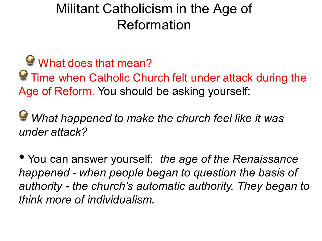 Militant Catholicism in the Age of Reformation What does that mean? Time when Catholic Church felt under attack during the Age of Reform. You should b