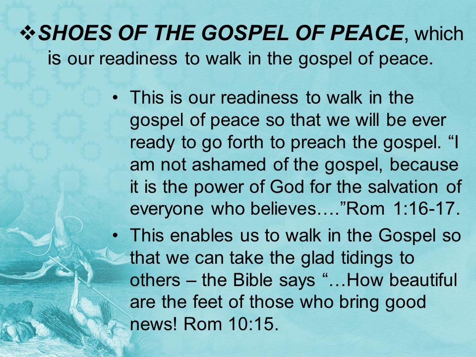 SHOES OF THE GOSPEL OF PEACE, which is our readiness to walk in the gospel of peace. This is our readiness to walk in the gospel of peace so that we w