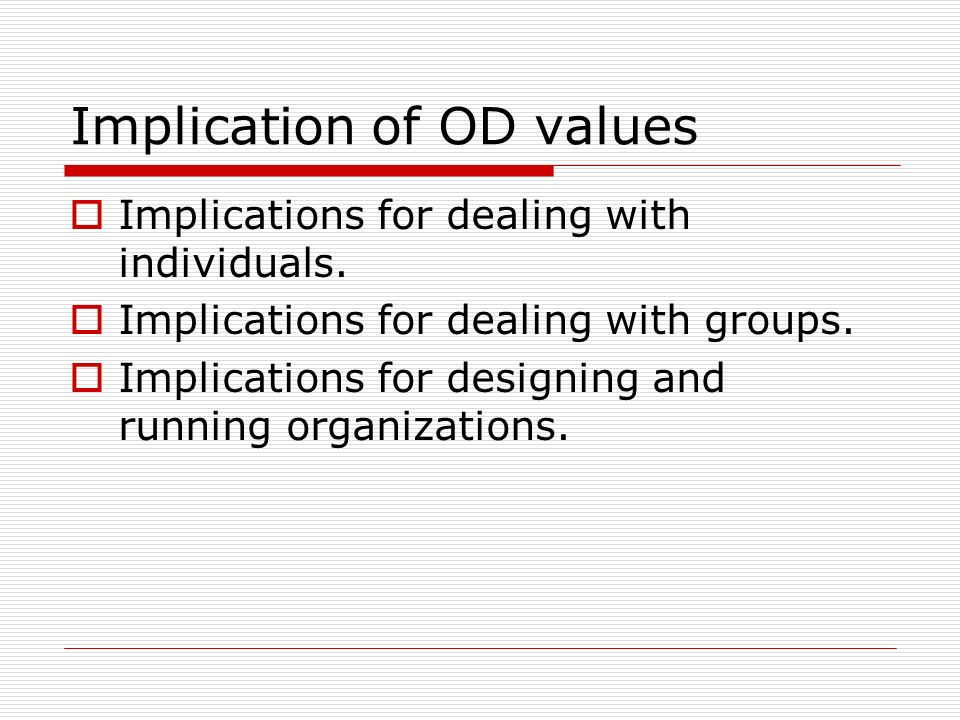 Implication of OD values Implications for dealing with individuals. Implications for dealing with groups. Implications for designing and running organ