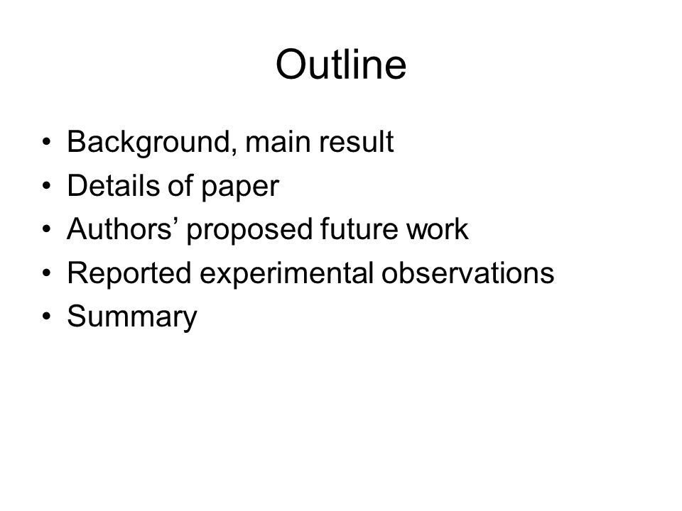 Outline Background, main result Details of paper Authors proposed future work Reported experimental observations Summary