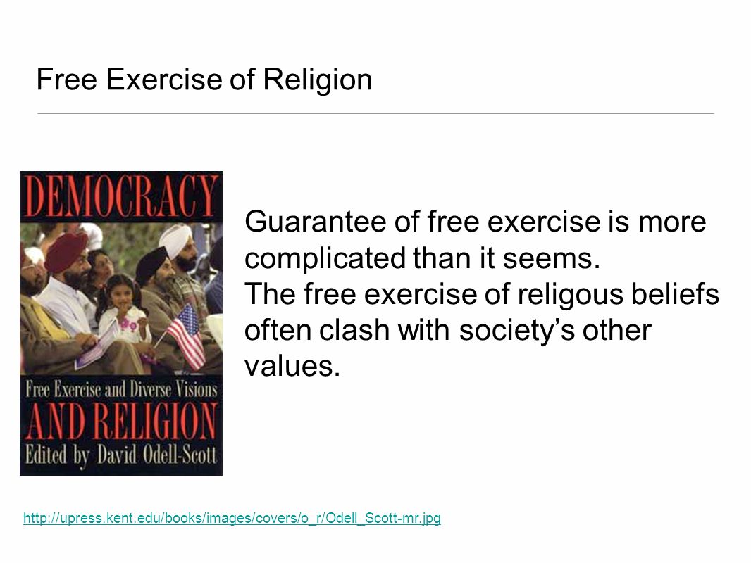Free Exercise of Religion http://upress.kent.edu/books/images/covers/o_r/Odell_Scott-mr.jpg Guarantee of free exercise is more complicated than it see