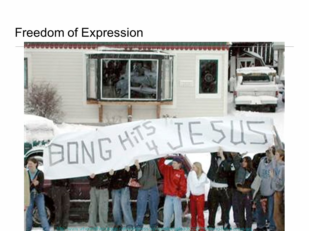 Freedom of Expression http://www.whereistheoutrage.net/wordpress/wp-content/uploads/2007/09/bong-hits-4-jesus.jpg