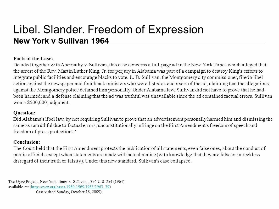Libel. Slander. Freedom of Expression New York v Sullivan 1964 Facts of the Case: Decided together with Abernathy v. Sullivan, this case concerns a fu