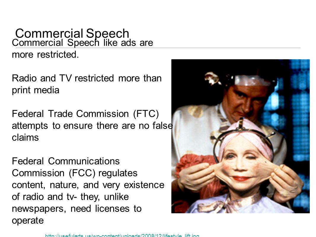 Commercial Speech http://usefularts.us/wp-content/uploads/2008/12/lifestyle_lift.jpg Commercial Speech like ads are more restricted. Radio and TV rest