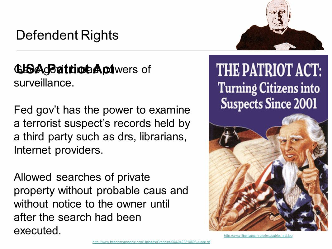 http://www.libertyagain.org/img/patriot_act.jpg Defendent Rights http://www.freedomsphoenix.com/Uploads/Graphics/004-0422210603-judge.gif USA Patriot