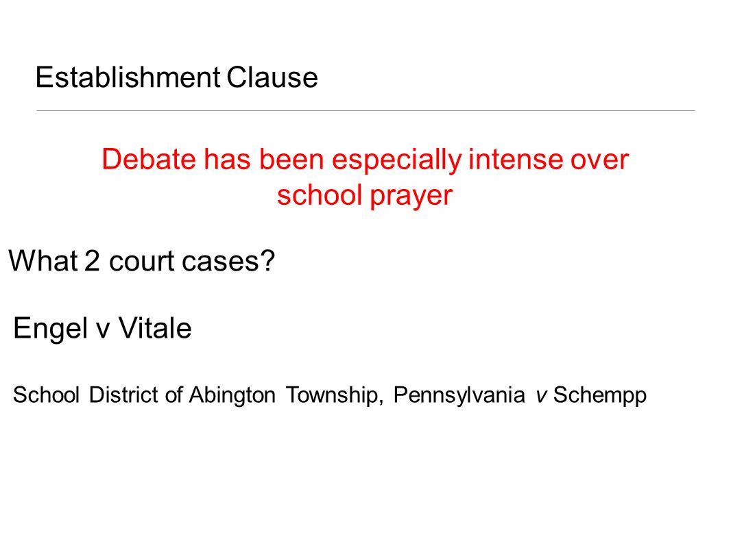 Establishment Clause Debate has been especially intense over school prayer Engel v Vitale School District of Abington Township, Pennsylvania v Schempp