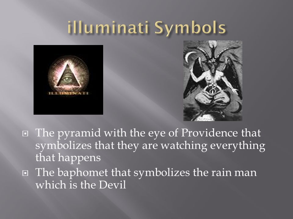 The pyramid with the eye of Providence that symbolizes that they are watching everything that happens The baphomet that symbolizes the rain man which is the Devil